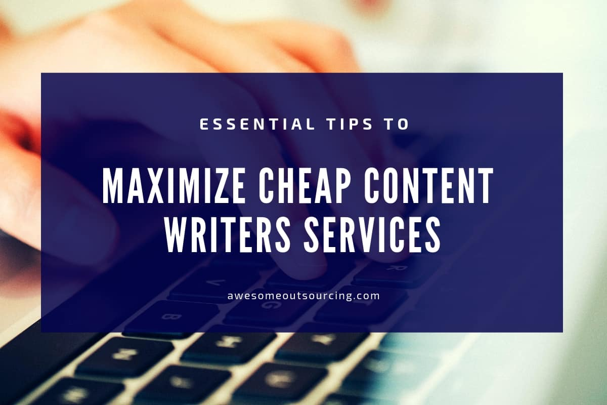 Essential Tips To Maximize Cheap Content Writers Services  Essential Tips To Maximize Cheap Content Writers Services